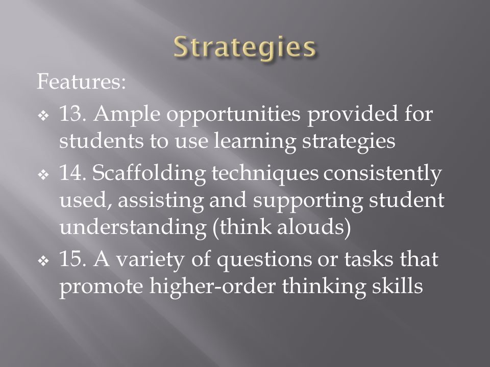 Strategies Features: 13. Ample opportunities provided for students to use learning strategies.