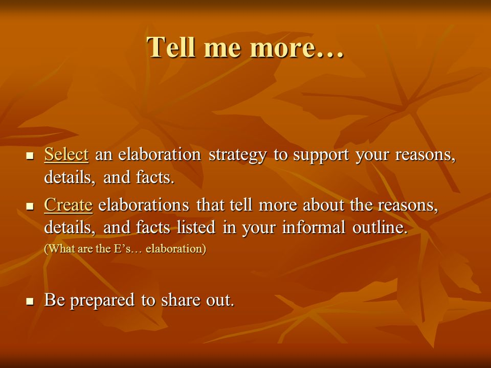 Tell me more… Select an elaboration strategy to support your reasons, details, and facts.
