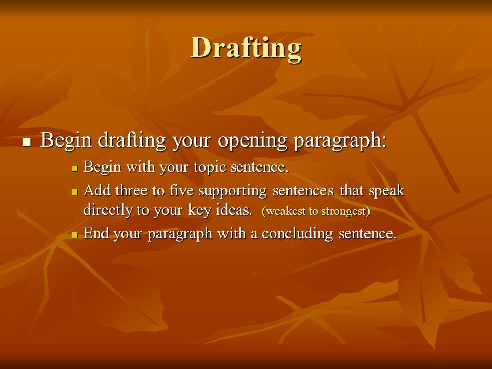 Drafting Begin drafting your opening paragraph: