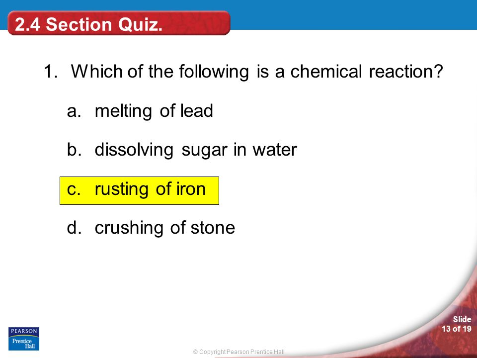 2.4 Section Quiz. 1. Which of the following is a chemical reaction melting of lead. dissolving sugar in water.