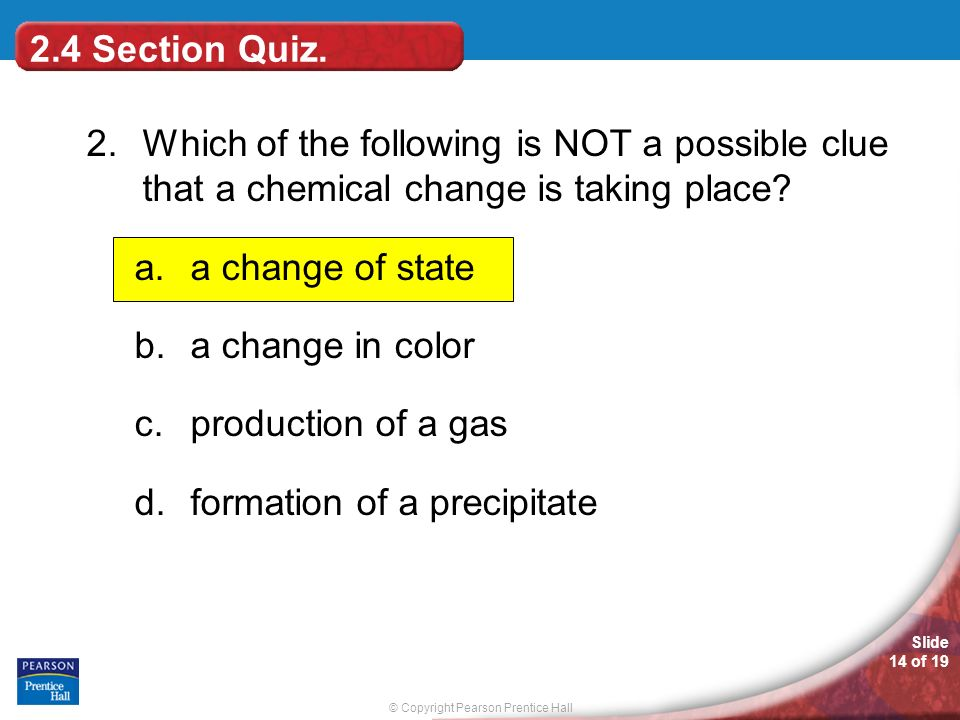 2.4 Section Quiz. 2. Which of the following is NOT a possible clue that a chemical change is taking place