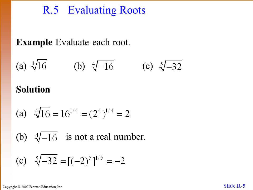 R.5 Evaluating Roots Example Evaluate each root. (a) (b) (c) Solution