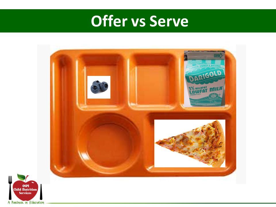 Offer vs Serve What if the student declines the peas and celery and self serves a small portion of blueberries