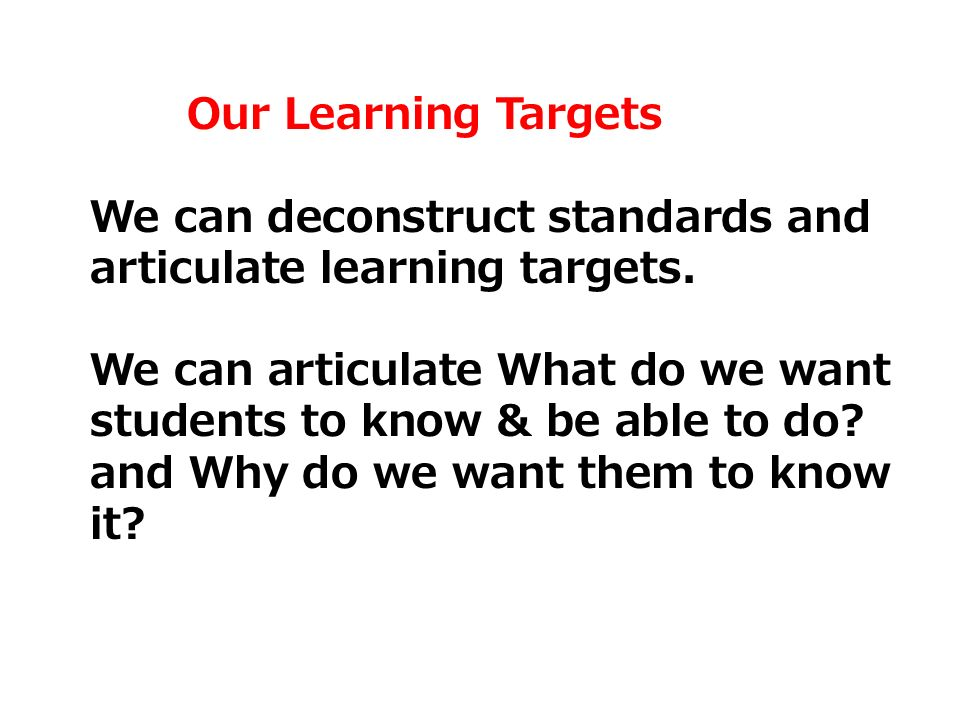 We can deconstruct standards and articulate learning targets.