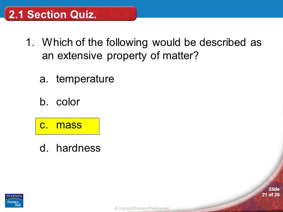 2.1 Section Quiz. 1. Which of the following would be described as an extensive property of matter