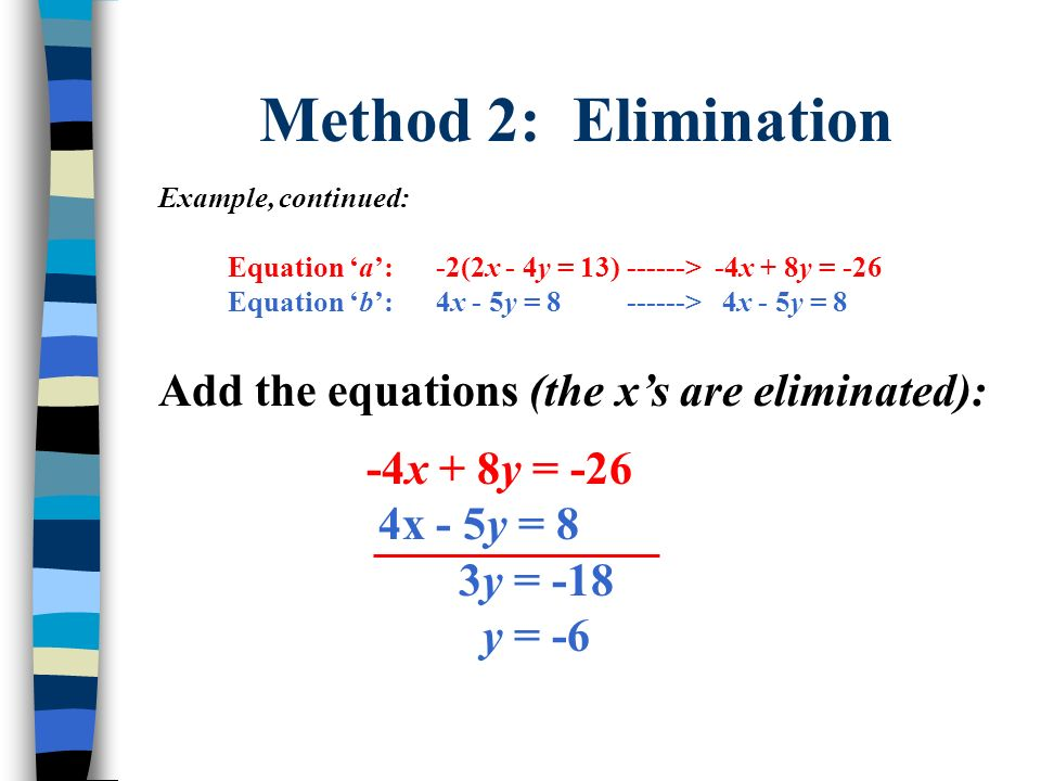 Method 2: Elimination Add the equations (the x's are eliminated):