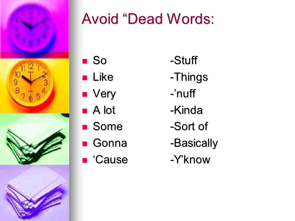 Avoid Dead Words: So -Stuff Like -Things Very -'nuff A lot -Kinda