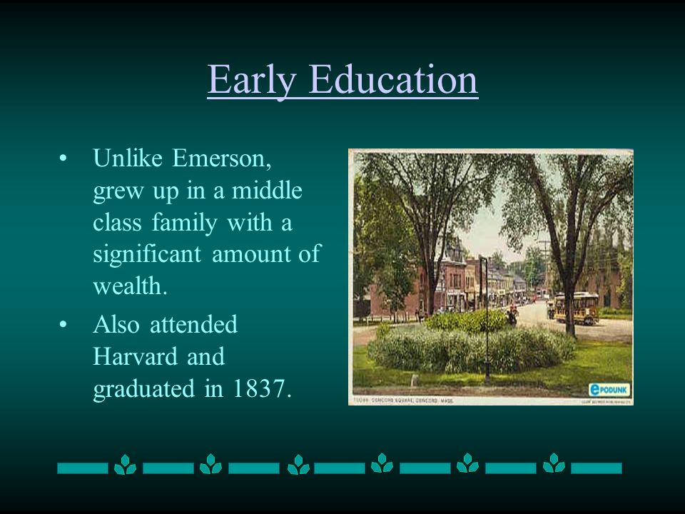 Early Education Unlike Emerson, grew up in a middle class family with a significant amount of wealth.