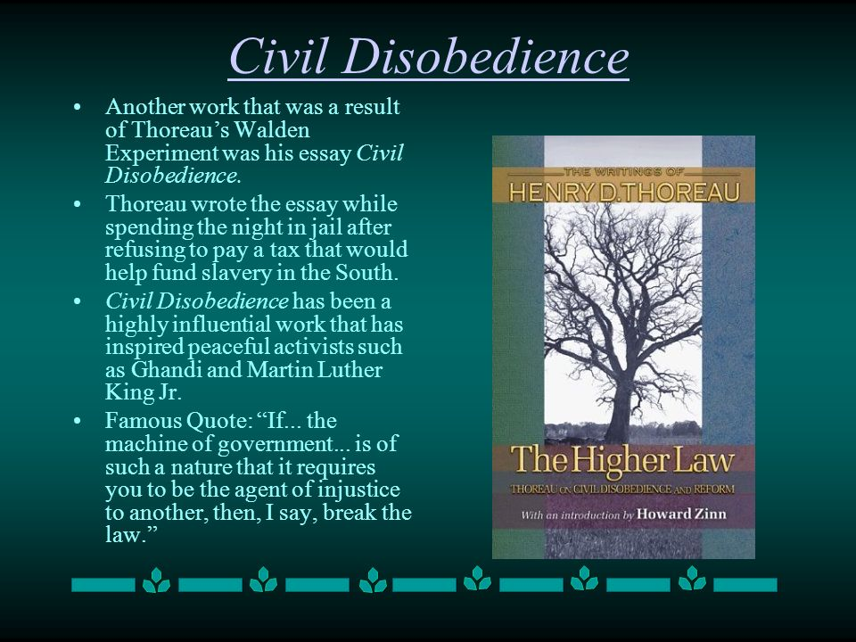 Civil Disobedience Another work that was a result of Thoreau's Walden Experiment was his essay Civil Disobedience.