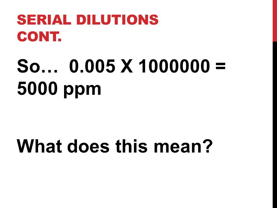 So… 0.005 X 1000000 = 5000 ppm What does this mean