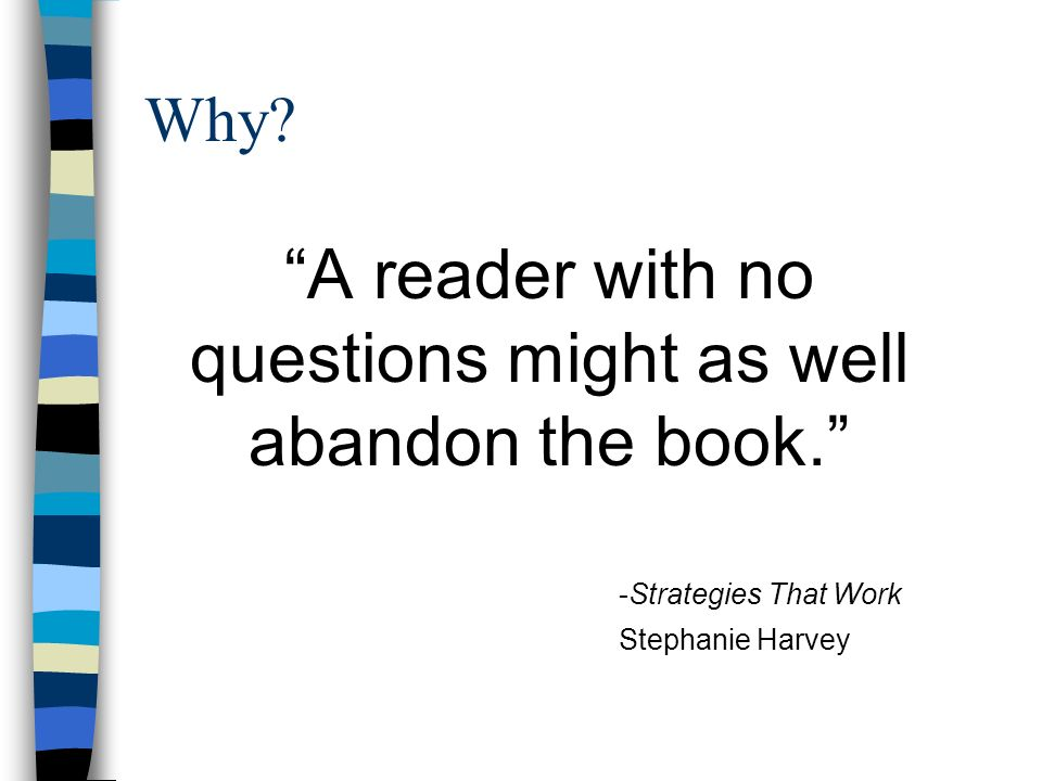 A reader with no questions might as well abandon the book.