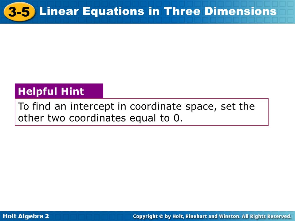 To find an intercept in coordinate space, set the other two coordinates equal to 0.