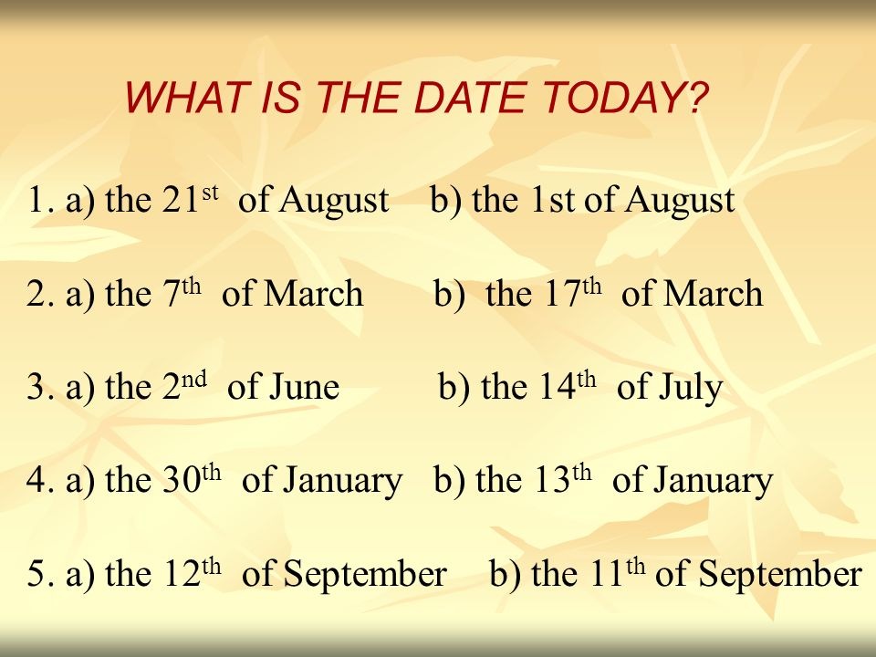WHAT IS THE DATE TODAY 1. a) the 21st of August b) the 1st of August