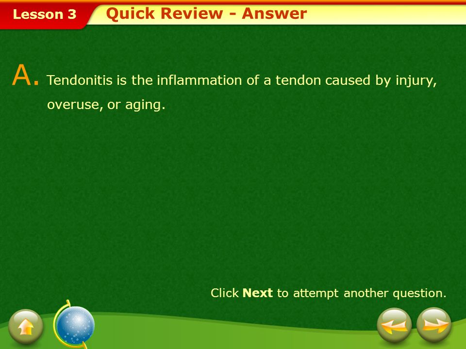 Quick Review - Answer A. Tendonitis is the inflammation of a tendon caused by injury, overuse, or aging.
