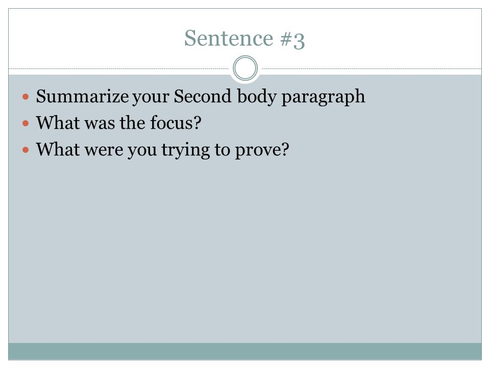 Sentence #3 Summarize your Second body paragraph What was the focus