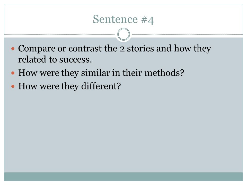 Sentence #4 Compare or contrast the 2 stories and how they related to success. How were they similar in their methods
