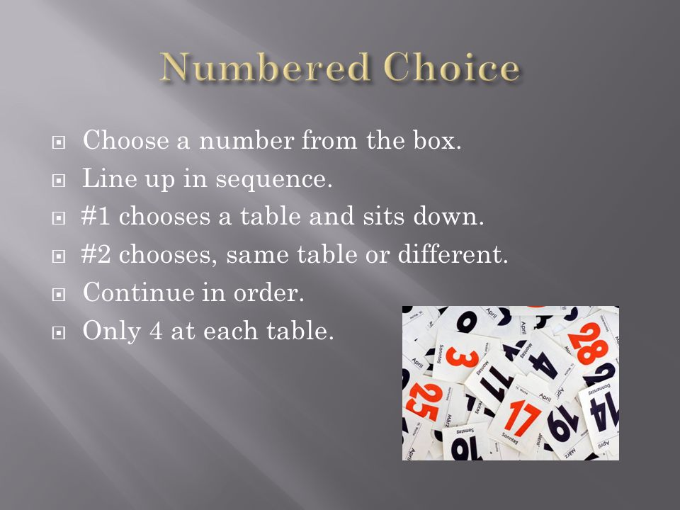 Numbered Choice Choose a number from the box. Line up in sequence.