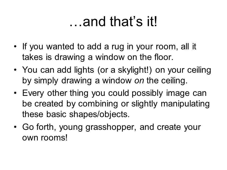 …and that's it! If you wanted to add a rug in your room, all it takes is drawing a window on the floor.
