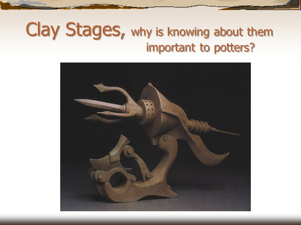 Clay Stages, why is knowing about them important to potters