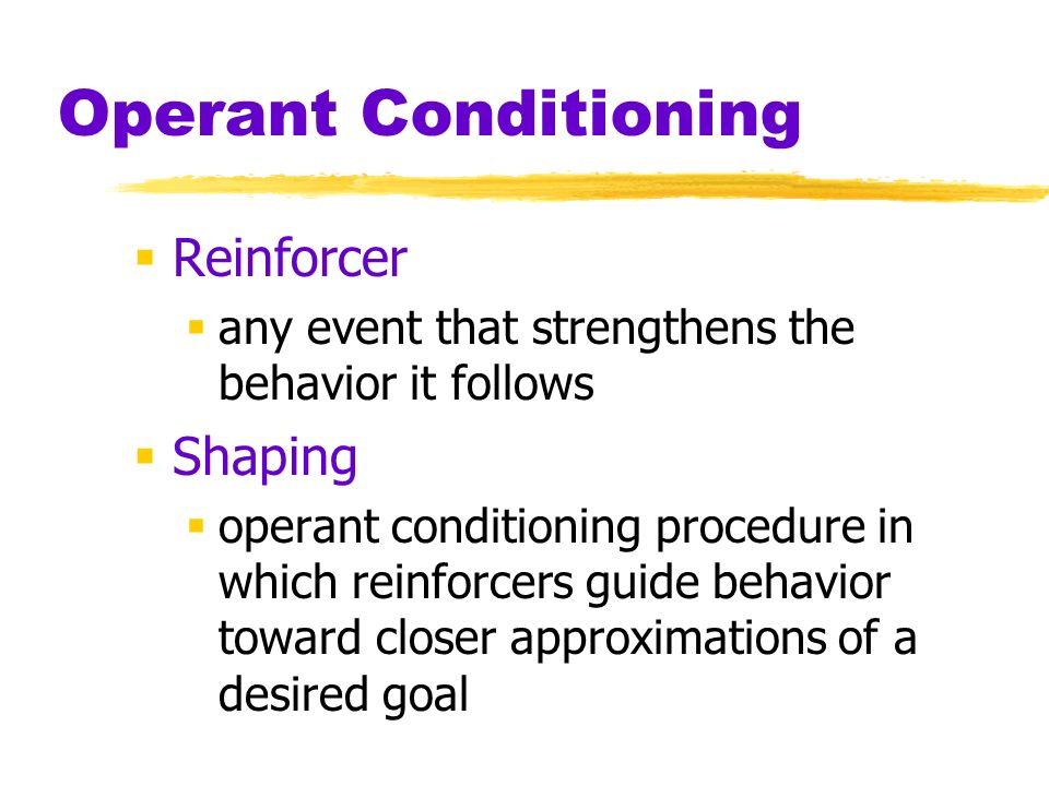 Operant Conditioning Reinforcer Shaping