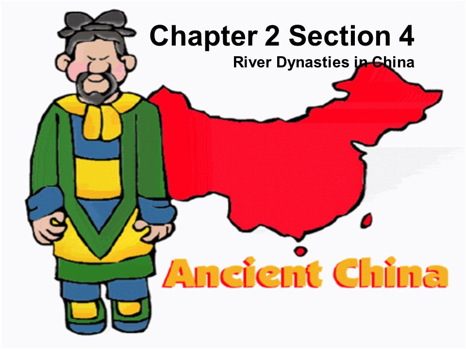 Chapter 2 Section 4 River Dynasties in China