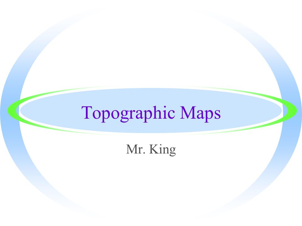 Topographic Maps Mr. King