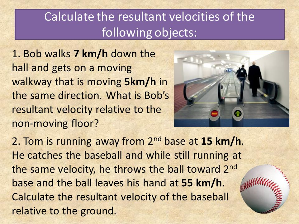 Calculate the resultant velocities of the following objects: