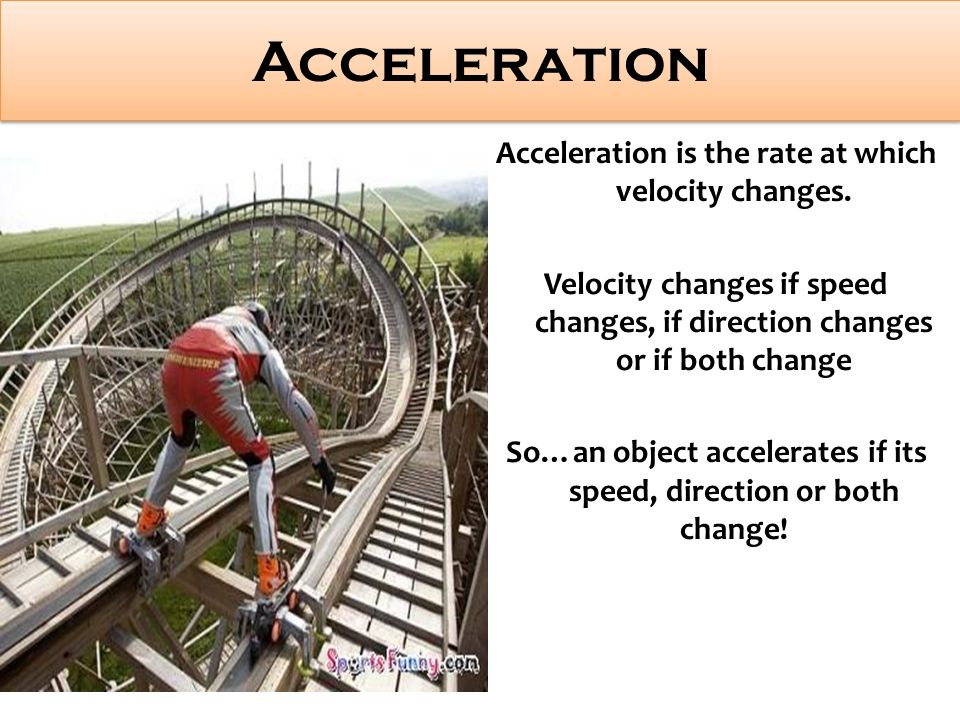 Acceleration Acceleration is the rate at which velocity changes.
