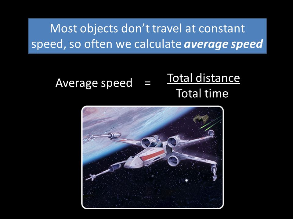 Most objects don't travel at constant speed, so often we calculate average speed