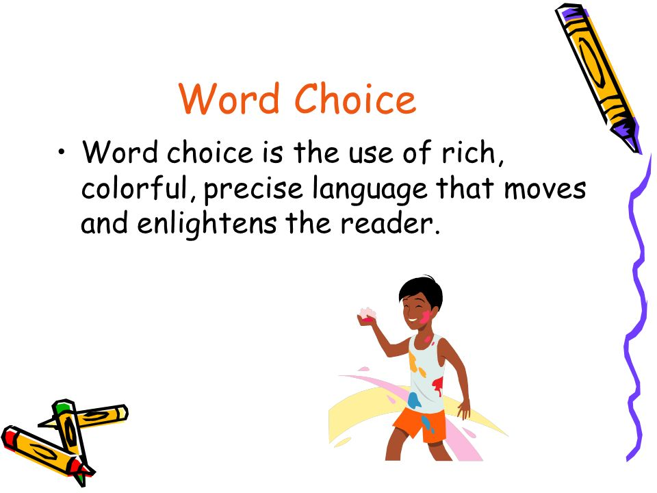 Word Choice Word choice is the use of rich, colorful, precise language that moves and enlightens the reader.
