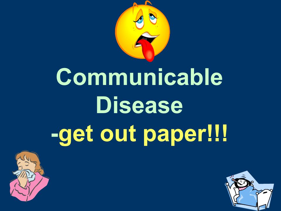 Communicable Disease -get out paper!!!