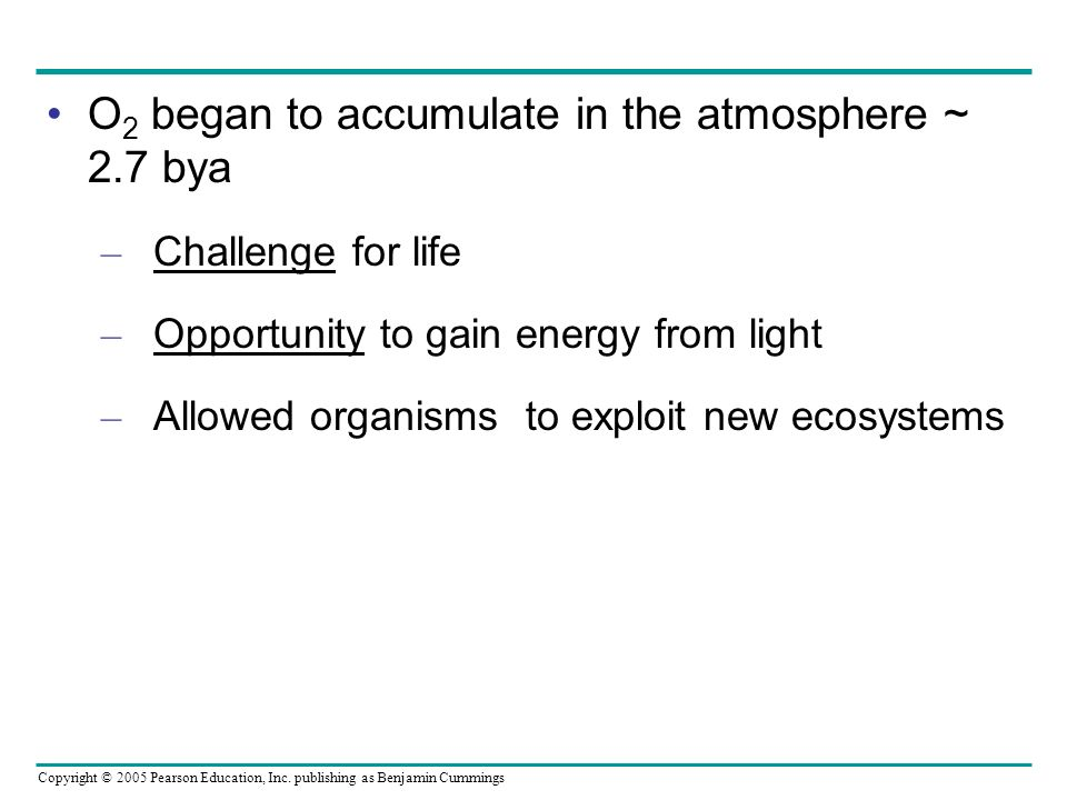 O2 began to accumulate in the atmosphere ~ 2.7 bya