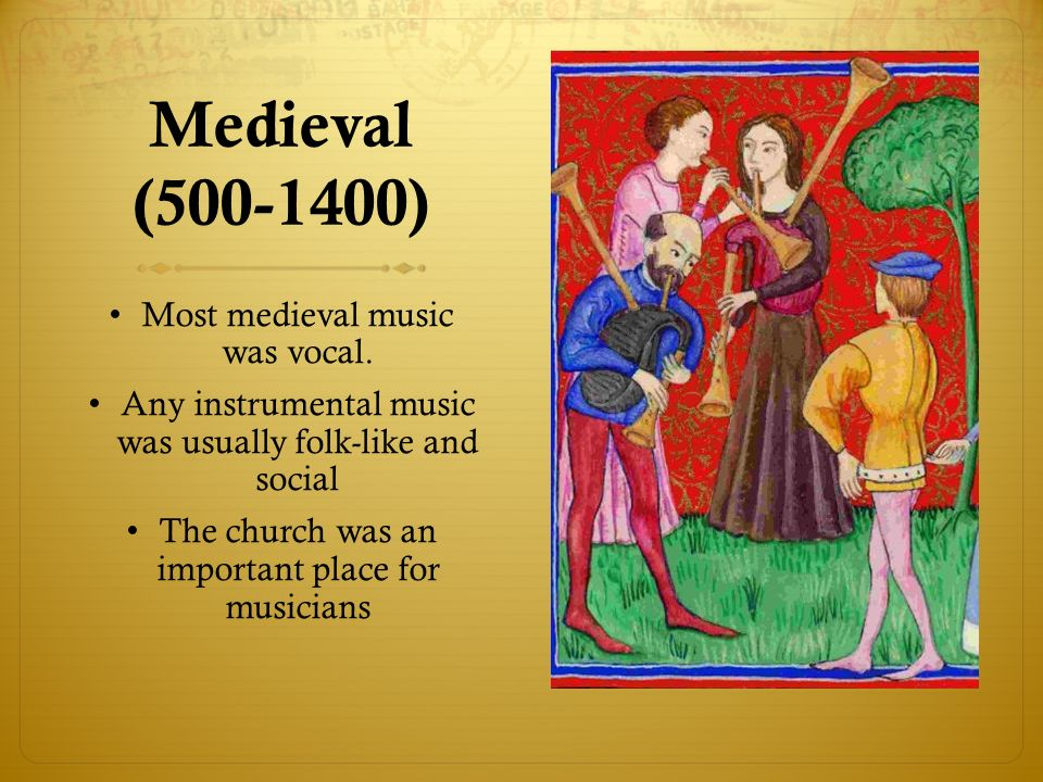 Medieval ( ) Most medieval music was vocal.