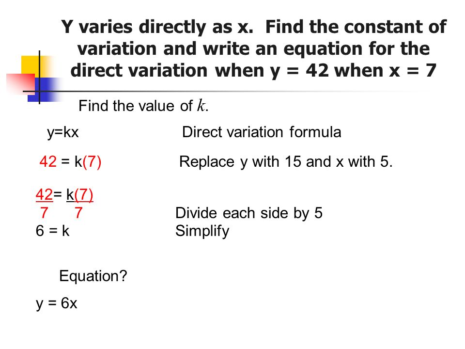 Y varies directly as x. Find the constant of variation and write an equation for the direct variation when y = 42 when x = 7