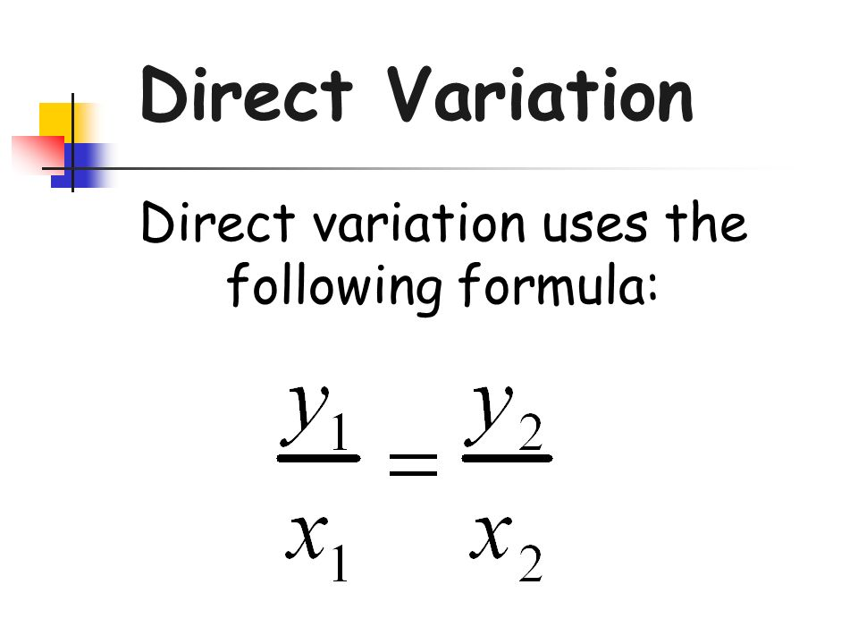 Direct variation uses the following formula: