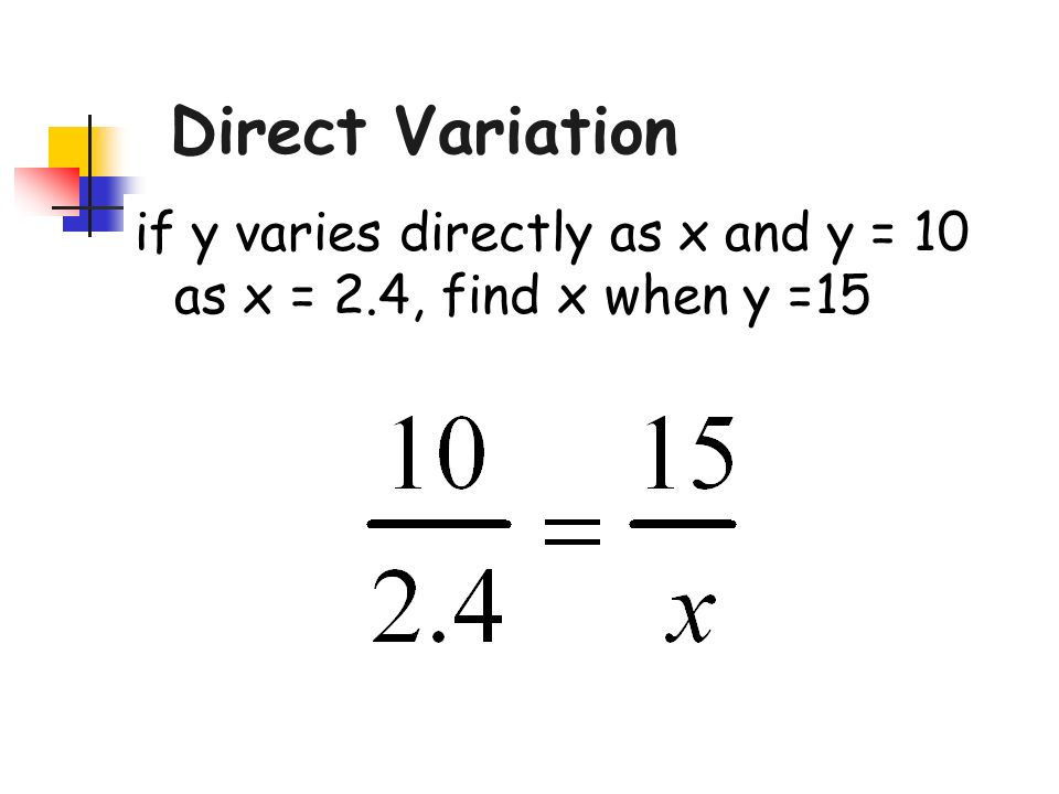 Direct Variation if y varies directly as x and y = 10 as x = 2.4, find x when y =15