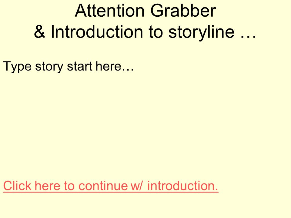 Attention Grabber & Introduction to storyline …