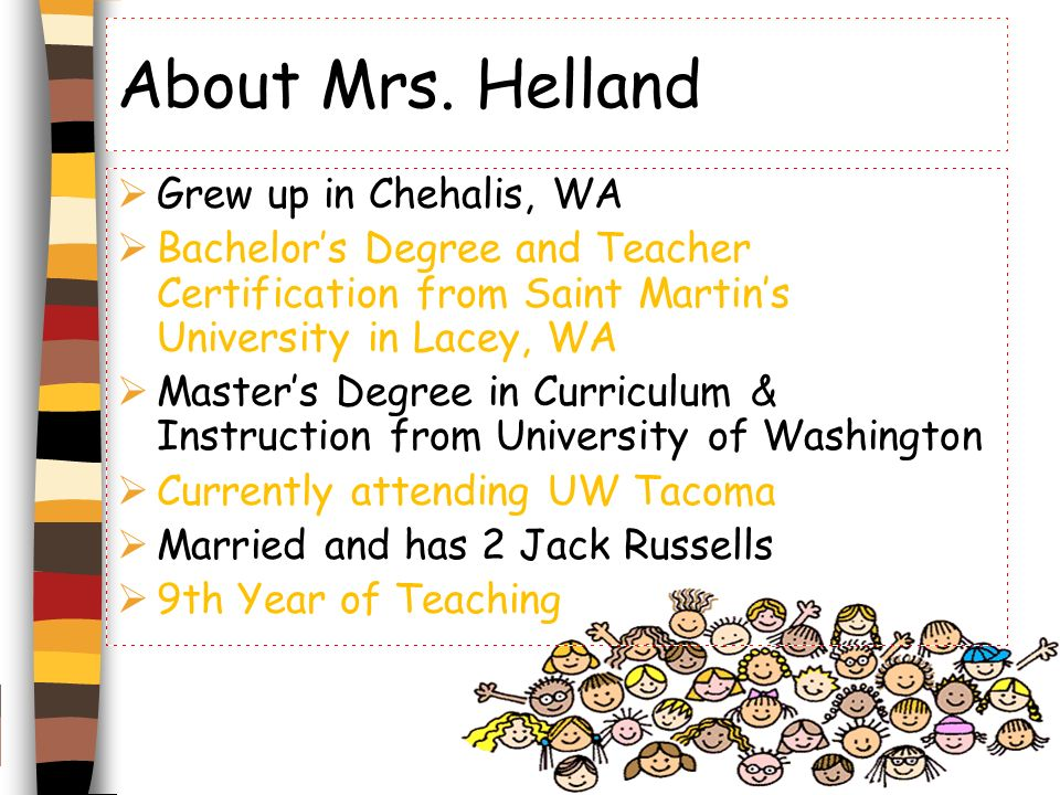 About Mrs. Helland Grew up in Chehalis, WA