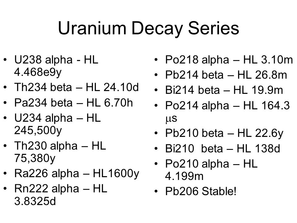Uranium Decay Series U238 alpha - HL 4.468e9y Th234 beta – HL 24.10d
