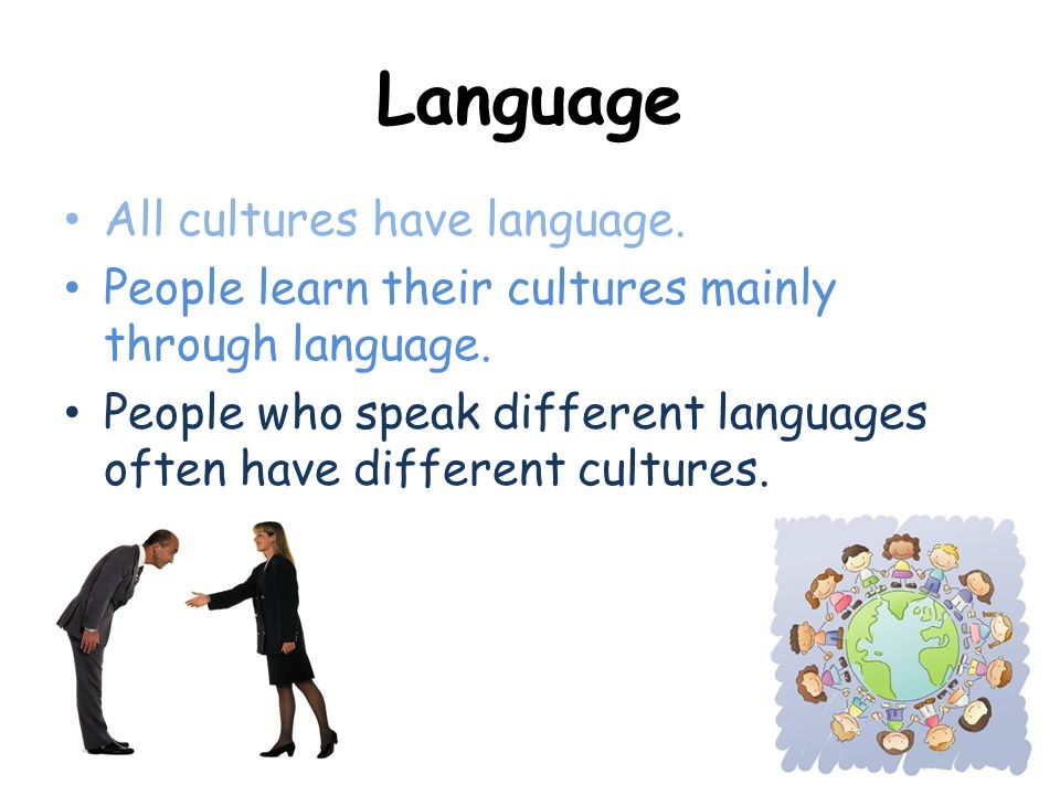 Language All cultures have language.