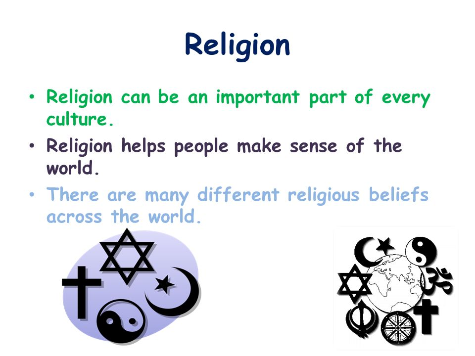 Religion Religion can be an important part of every culture.