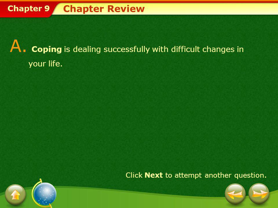 A. Coping is dealing successfully with difficult changes in your life.