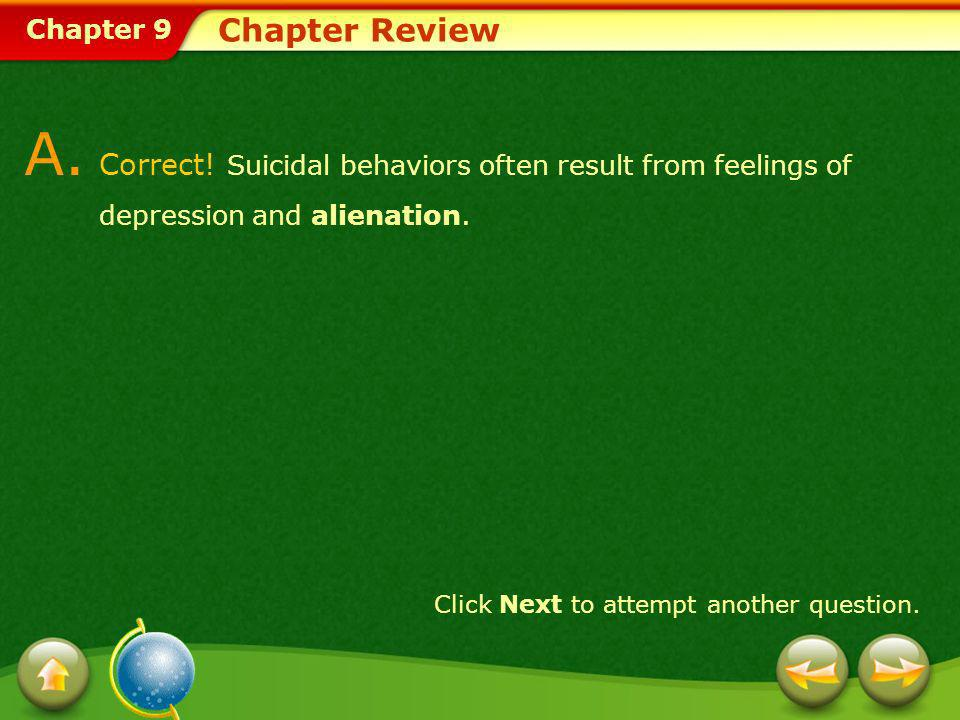 A. Correct! Suicidal behaviors often result from feelings of