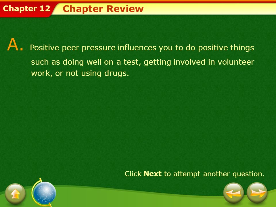 A. Positive peer pressure influences you to do positive things