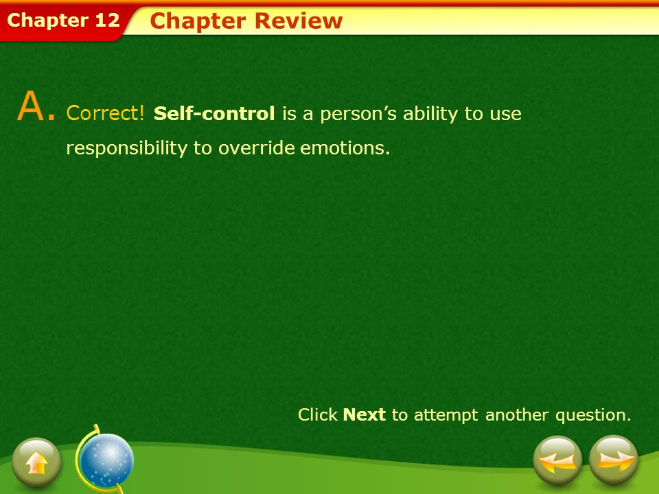 Chapter Review A. Correct! Self-control is a person's ability to use responsibility to override emotions.