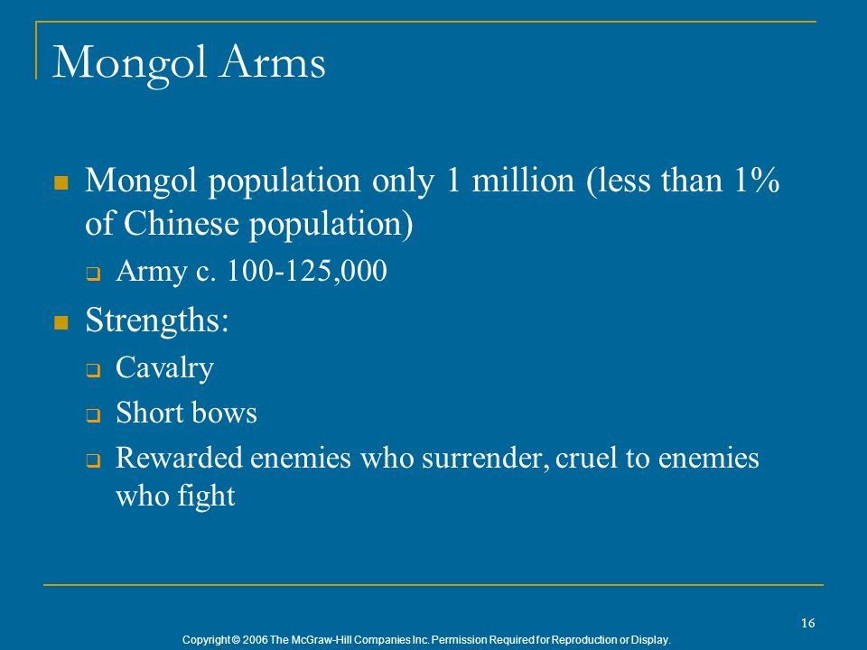 Mongol Arms Mongol population only 1 million (less than 1% of Chinese population) Army c. 100-125,000.