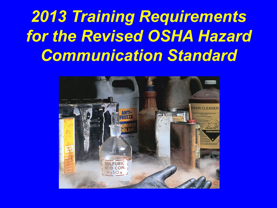 2013 Training Requirements for the Revised OSHA Hazard Communication Standard