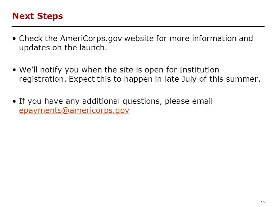 Next Steps Check the AmeriCorps.gov website for more information and updates on the launch.