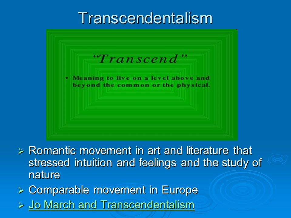 Transcendentalism Romantic movement in art and literature that stressed intuition and feelings and the study of nature.