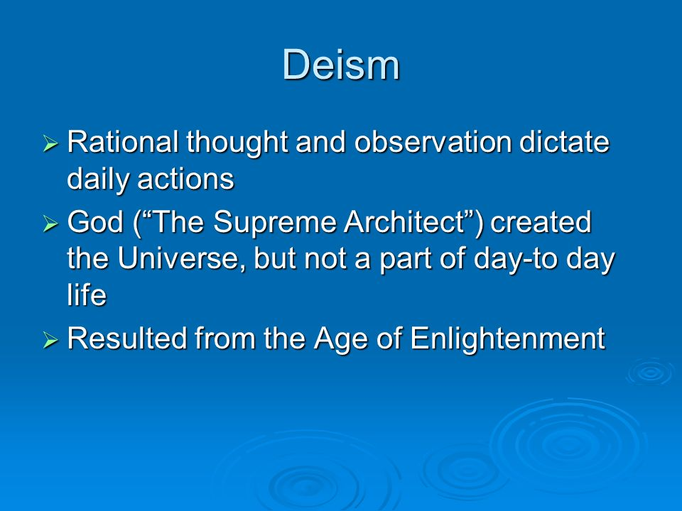 Deism Rational thought and observation dictate daily actions